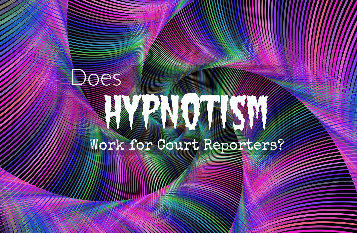 Hypnosis for Court Reporters: Does it Work?