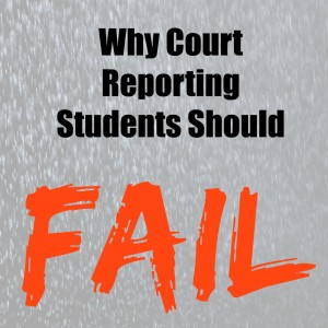 Why Court Reporting Students Should Fail