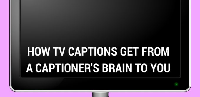 How TV Captions Get from A Captioner's Brain to You